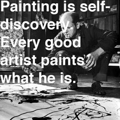 Painting is self discovery. Every good artist paints what he is. ~ CH