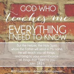 God teaches you everything you need to know.
