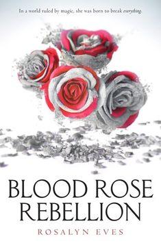 BLOOD ROSE REBELLION by Rosalyn Eves. YA historical fantasy. March 28, 2017.