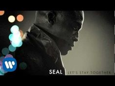 """Seal - Let's Stay Together [Audio] - YouTube  Beautiful and timeless......always """"Just right!"""""""