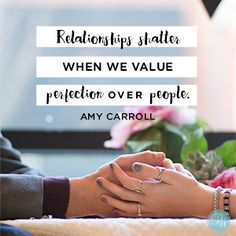 """""""Relationships shatter when we value perfection over people.""""  Amy Carroll // If you have felt the exhaustion of pursuing perfection, let today's devotion encourage your soul."""