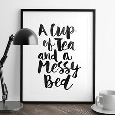 Framed Art Print featuring A Cup Of Tea And A Messy Bed Typography … by The Motivated Type Inspirational Words Of Wisdom, Inspirational Posters, Motivational Posters, Meaningful Quotes, Typography Prints, Typography Poster, Typography Quotes, Lettering, Messy Bed