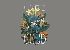 Life is Damn Good