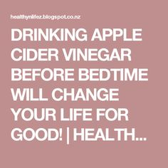 DRINKING APPLE CIDER VINEGAR BEFORE BEDTIME WILL CHANGE YOUR LIFE FOR GOOD!   HEALTHYLIFE