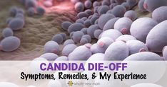 Getting rid of candida can be hard, but the effects of candida die-off can make it absolutely miserable. Find out how to get rid of candida without making yourself too sick!