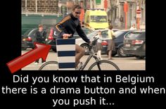 Did You Know That In Belgium There Is A Drama Button And When You Push It… OH MY WORD.