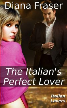 The Italian's Perfect Lover (Italian Lovers) by Diana Fraser