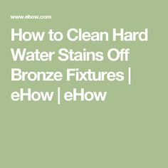 How to Clean Hard Water Stains Off Bronze Fixtures | eHow | eHow