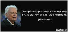 quote-courage-is-contagious-when-a-brave-man-takes-a-stand-the-spines-of-others-are-often-stiffened-billy-graham-74245.jpg (850×400)