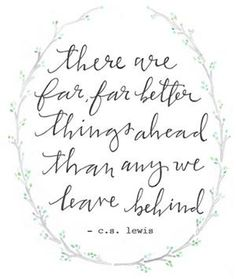 always love C.S. Lewis  ~ author of the Chronicles of Narnia