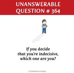 http://lastlemon.com/uq/uq364/ If you decide that you're indecisive, which one are you?