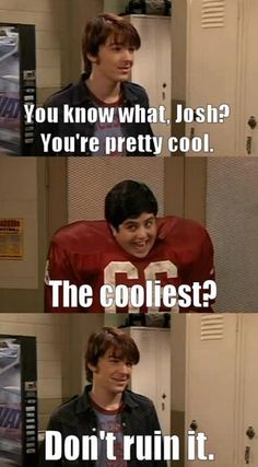 """DRAKE AND JOSH. i even remember this specific episode!! so that's where i learned the word """"cooliest"""""""