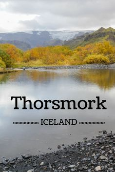 Travel Guide Iceland : Plan your visit to Thorsmork national park