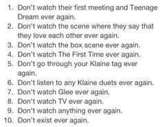How To Survive A Klaine Break Up  Yeah, I pretty much haven't been able to do #s 1-6 since October and its KILLING me.  Please to fix and fix NOW.....