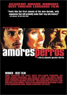 Amores Perros by Alejandro González Iñárritu (2001) - Powerful film in every aspect. Appreciable split-out narrative structure. Excellent contribution of the script-writer Guillermo Arriaga. One of the founding film in the renewal of Mexican cinema.