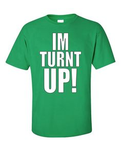 I'm Turnt Up Funny Fashion T-Shirt