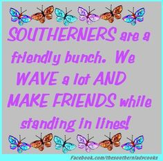Southerners wave and make friends!