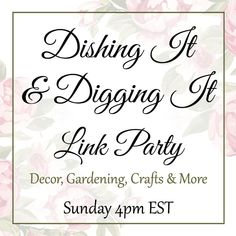 Hello and welcome to the Dishing It & Digging It link party! The place where you can share your latest blog posts with us. You could be featured next week! Share your home decor ideas, garden projects, crafts, recipes, frugal living tips, lifestyle posts and more. We can't wait to see!