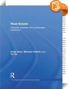 Real Estate    ::  <P>Traditional studies of the property market have tended to focus solely on commercial and legal issues, but the growing importance of the issue of sustainability means that a different approach is needed.</P> <P>This new textbook provides an overview of property within a market context, examining the complex nature of property rights and issues related to both investors and occupiers. At the same time it assesses property from the perspective of financial, social a...