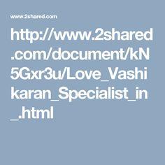 http://www.2shared.com/document/kN5Gxr3u/Love_Vashikaran_Specialist_in_.html