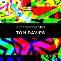 Tom Davies Wasted Heroes 005 Mix