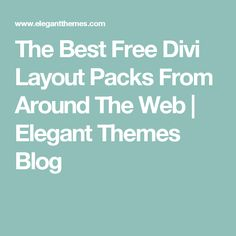 The Best Free Divi Layout Packs From Around The Web   Elegant Themes Blog