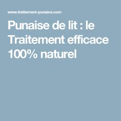 Punaise de lit : le Traitement efficace 100% naturel Nature, Bed Bugs, Cleaning, Common Sense, The Great Outdoors, Mother Nature, Scenery, Natural