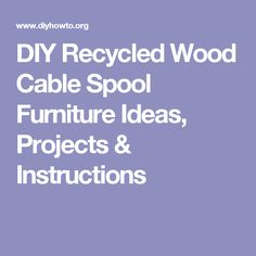 DIY Recycled Wood Cable Spool Furniture Ideas, Projects & Instructions