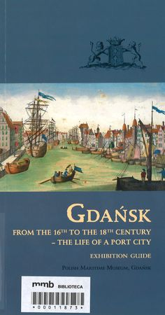 Gdańsk from the 16th to the 18th century : the life of a port city : exhibition guide