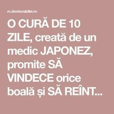 O CURĂ DE 10 ZILE, creată de un medic JAPONEZ, promite SĂ VINDECE orice boală și SĂ REÎNTINEREASCĂ întreg organismul - Doctorul zilei Beauty Makeover, Loving Your Body, How To Get Rid, Natural Living, Good To Know, Natural Remedies, Health Tips, Healthy Living, Health Fitness