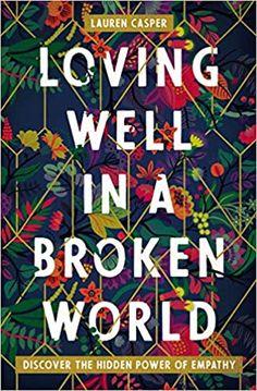 Loving Well in a Broken World: Discover the Hidden Power of Empathy: Casper, Lauren: 9780718085551: Amazon.com: Books