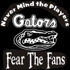 New Custom Screen Printed Tshirt Never Mind The Players Fear Fans Florida Gators Football Sports Sma