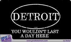 Detroit Born & Raised - You Will Last Forever!