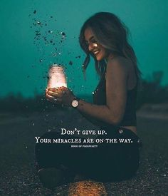Don't give up. Your miracles are on the way.