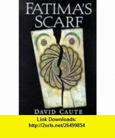Fatimas Scarf (9780953040711) David Caute , ISBN-10: 0953040712  , ISBN-13: 978-0953040711 ,  , tutorials , pdf , ebook , torrent , downloads , rapidshare , filesonic , hotfile , megaupload , fileserve