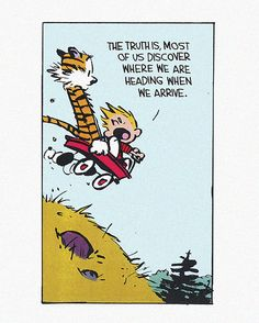 """Quoting wikipedia, """"Calvin and Hobbes is a daily American comic strip created by cartoonist Bill Watterson that was syndicated from November Calvin And Hobbes Comics, Calvin And Hobbes Quotes, Calvin And Hobbes Costume, Calvin And Hobbes Tattoo, Bd Comics, Snoopy Comics, Truth Of Life, Futurama, Comic Strips"""