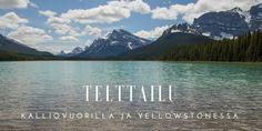 Vinkit telttailuun Kanadassa ja USA:ssa, erityisesti Kalliovuorten ja Yellowstonen alueen kansallispuistoissa.