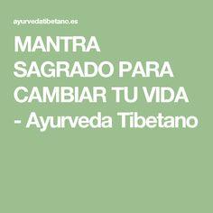MANTRA SAGRADO PARA CAMBIAR TU VIDA - Ayurveda Tibetano