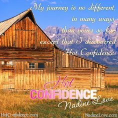 My journey is no different, in many ways, than yours so far, except that I discovered Hot Confidence.