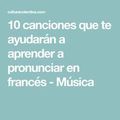10 canciones que te ayudarán a aprender a pronunciar en francés - Música