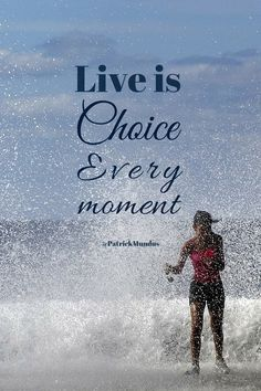 Life is choice. Every moment...