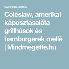 Coleslaw, amerikai káposztasaláta grillhúsok és hamburgerek mellé | Mindmegette.hu