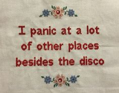 I panic at a lot of other places besides the disco.