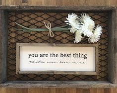 You Are the Best Thing Thats Ever Been Mine // Handmade Wood Frame Sign // Farmhouse Style // Rustic Farmhouse Decor // Fixer Upper