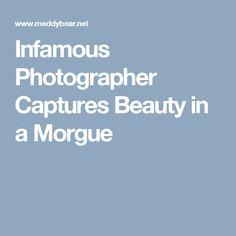Infamous Photographer Captures Beauty in a Morgue