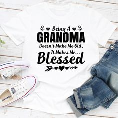 Being a Grandma doesn't make me old it makes me blessed. Sarcastic Shirts, Queen Quotes, Fashion Accessories, Blessed, Shoulder Taping, Inspire, Spun Cotton, Ayurvedic Oil, Black White