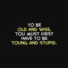 Humorous Wise Quotes | ... or HUMOUR FOR THE CHRONOLOGICALLY GIFTED - Your choice!: Old and Wise