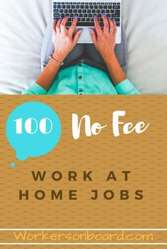 Looking for work at home jobs that do not require any fees? If so, there are at least 100 no fee work at home jobs that you can browse through and apply to online.