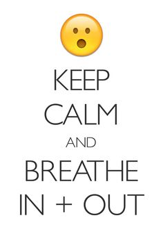 keep calm and breathe in + out / Created with Keep Calm and Carry On for iOS #keepcalm #breathe