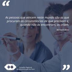 As pessoas que vencem neste mundo são as que procuram as circunstâncias de que precisam e, quando não as encontram, as criam. (Bernard Show). Um boa noite a todos !<br />